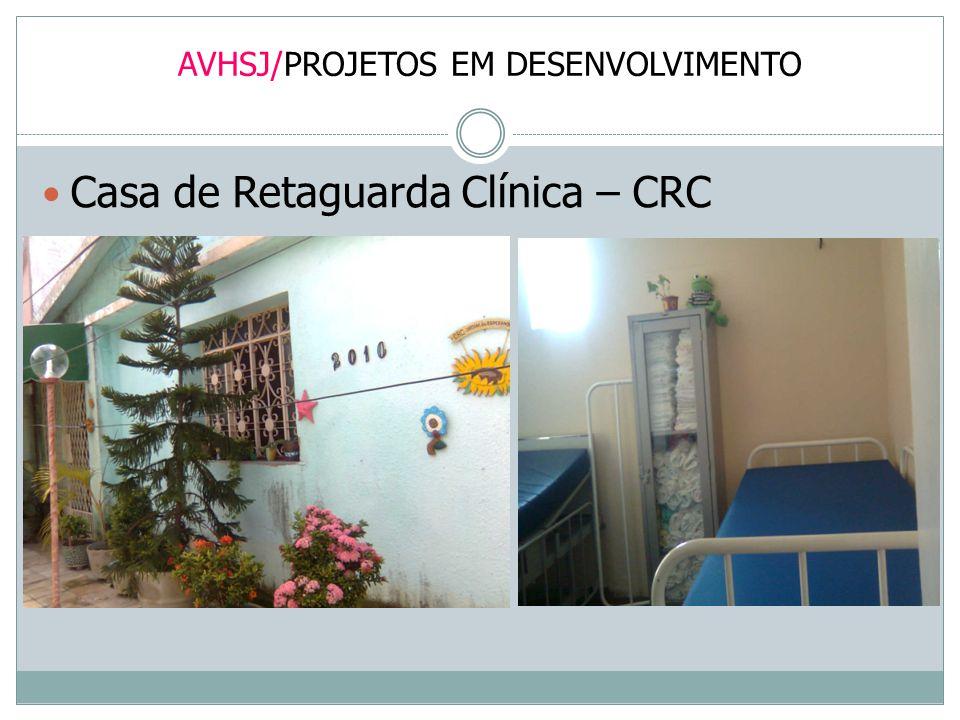 AVHSJ/PROJETOS EM DESENVOLVIMENTO Casa de Retaguarda Clínica – CRC