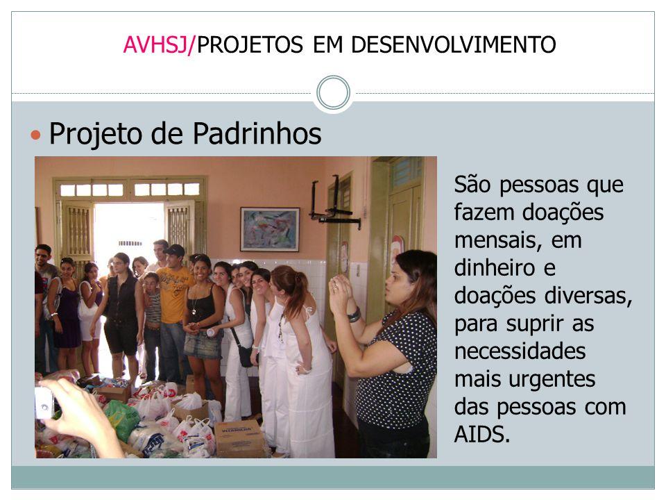 AVHSJ/PROJETOS EM DESENVOLVIMENTO Projeto de Padrinhos São pessoas que fazem doações mensais, em dinheiro e doações diversas, para suprir as necessida