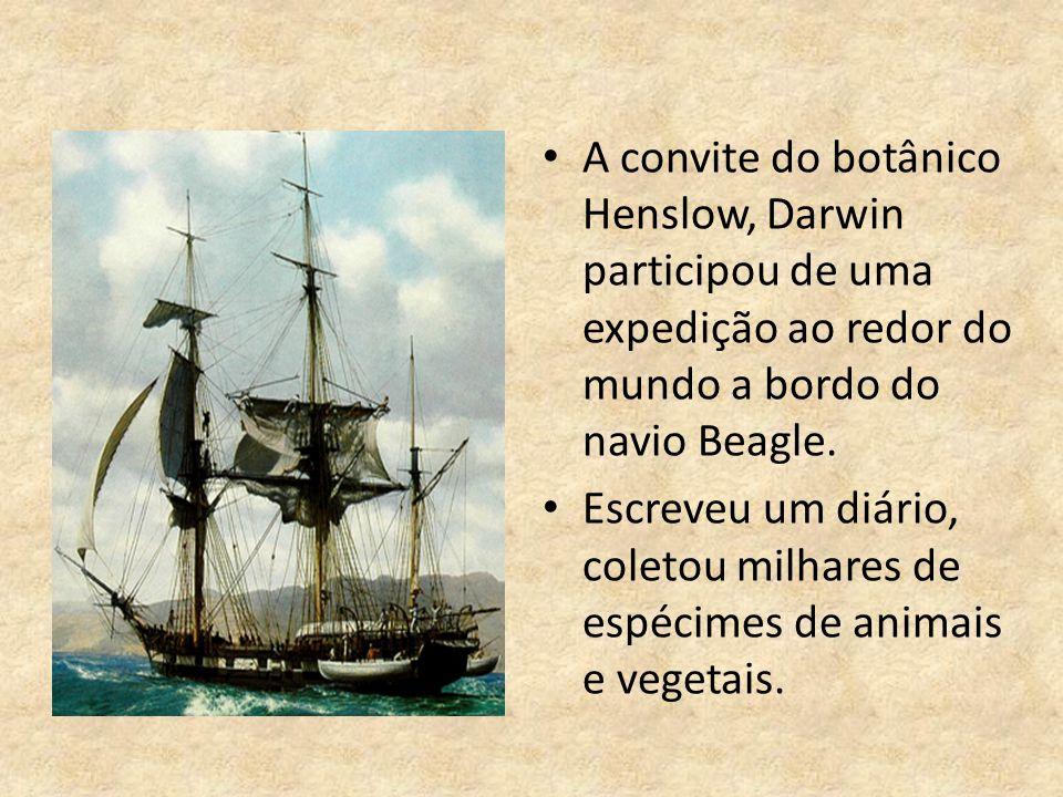 A convite do botânico Henslow, Darwin participou de uma expedição ao redor do mundo a bordo do navio Beagle. Escreveu um diário, coletou milhares de e