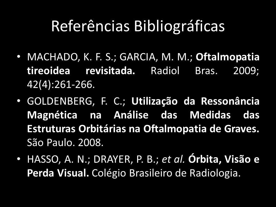 Referências Bibliográficas MACHADO, K. F. S.; GARCIA, M. M.; Oftalmopatia tireoidea revisitada. Radiol Bras. 2009; 42(4):261-266. GOLDENBERG, F. C.; U
