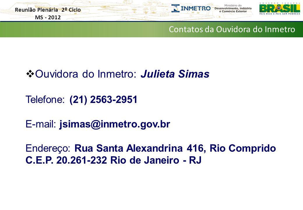  Ouvidora do Inmetro: Julieta Simas Telefone: (21) 2563-2951 E-mail: jsimas@inmetro.gov.br Endereço: Rua Santa Alexandrina 416, Rio Comprido C.E.P.