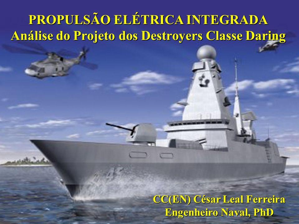 PROPULSÃO ELÉTRICA INTEGRADA Análise do Projeto dos Destroyers Classe Daring CC(EN) César Leal Ferreira Engenheiro Naval, PhD