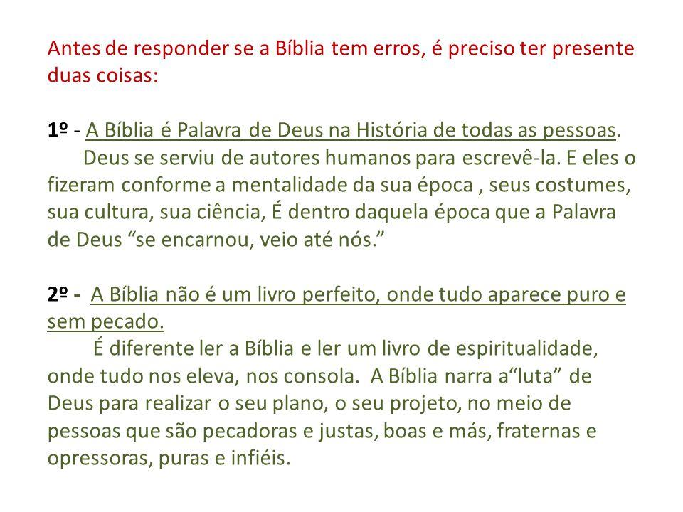 Antes de responder se a Bíblia tem erros, é preciso ter presente duas coisas: 1º - A Bíblia é Palavra de Deus na História de todas as pessoas. Deus se
