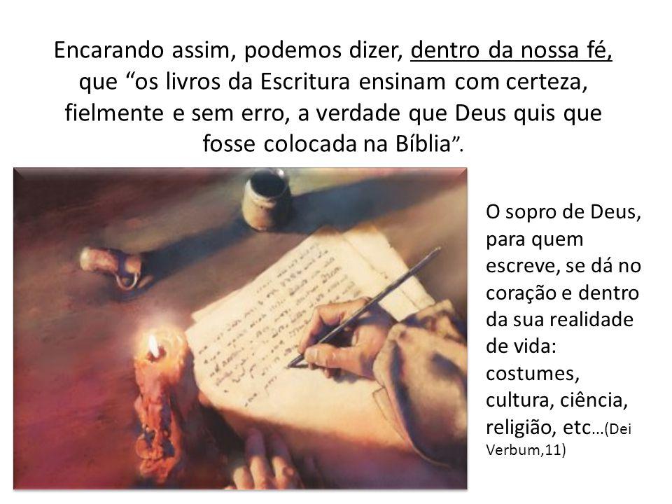 O sopro de Deus, para quem escreve, se dá no coração e dentro da sua realidade de vida: costumes, cultura, ciência, religião, etc...(Dei Verbum,11) En