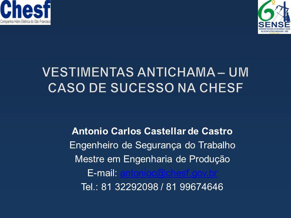 Antonio Carlos Castellar de Castro Engenheiro de Segurança do Trabalho Mestre em Engenharia de Produção E-mail: antonioc@chesf.gov.brantonioc@chesf.go