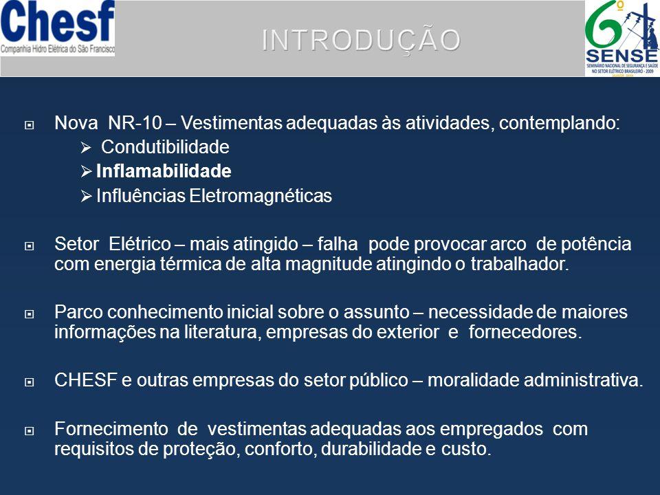  Nova NR-10 – Vestimentas adequadas às atividades, contemplando:  Condutibilidade  Inflamabilidade  Influências Eletromagnéticas  Setor Elétrico