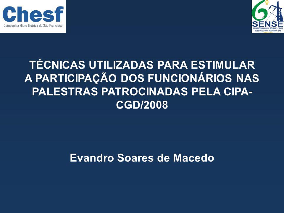 TÉCNICAS UTILIZADAS PARA ESTIMULAR A PARTICIPAÇÃO DOS FUNCIONÁRIOS NAS PALESTRAS PATROCINADAS PELA CIPA- CGD/2008 Evandro Soares de Macedo