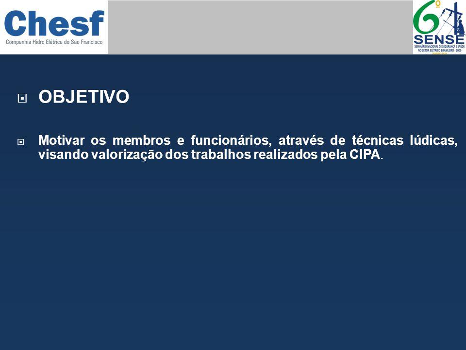  OBJETIVO  Motivar os membros e funcionários, através de técnicas lúdicas, visando valorização dos trabalhos realizados pela CIPA.