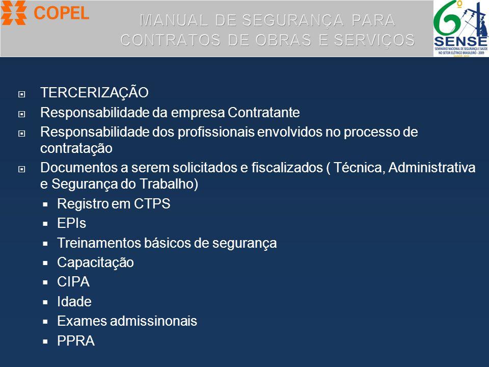  TERCERIZAÇÃO  Responsabilidade da empresa Contratante  Responsabilidade dos profissionais envolvidos no processo de contratação  Documentos a ser