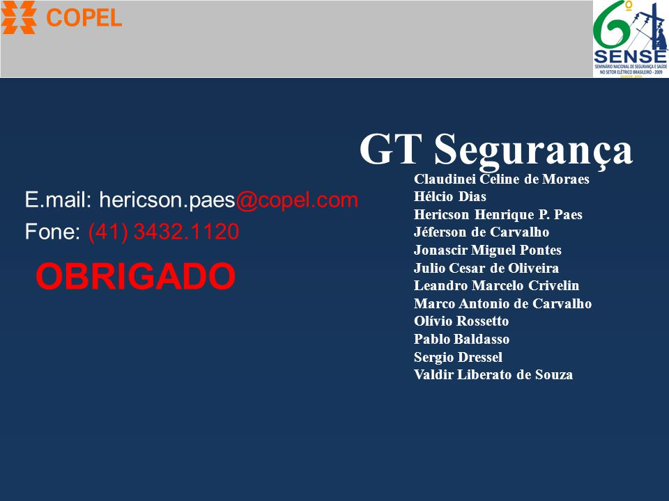 E.mail: hericson.paes@copel.com Fone: (41) 3432.1120 OBRIGADO Claudinei Celine de Moraes Hélcio Dias Hericson Henrique P. Paes Jéferson de Carvalho Jo
