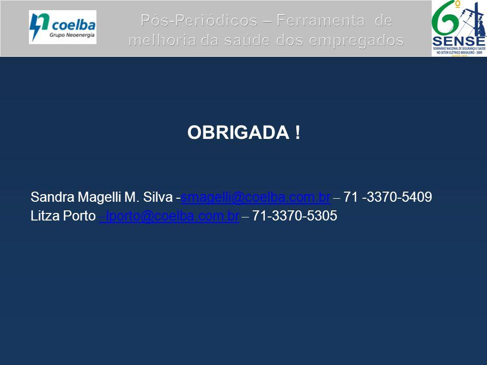 OBRIGADA ! Sandra Magelli M. Silva -smagelli@coelba.com.br – 71 -3370-5409smagelli@coelba.com.br Litza Porto – lporto@coelba.com.br – 71-3370-5305 – l