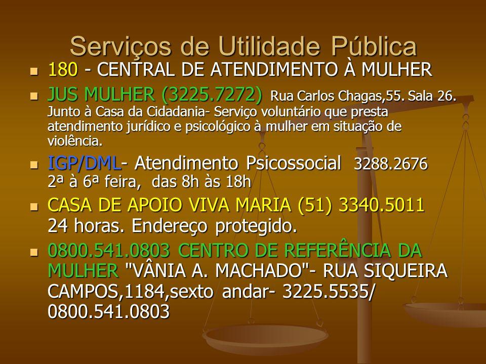 Serviços de Utilidade Pública 180 - CENTRAL DE ATENDIMENTO À MULHER 180 - CENTRAL DE ATENDIMENTO À MULHER JUS MULHER (3225.7272) Rua Carlos Chagas,55.