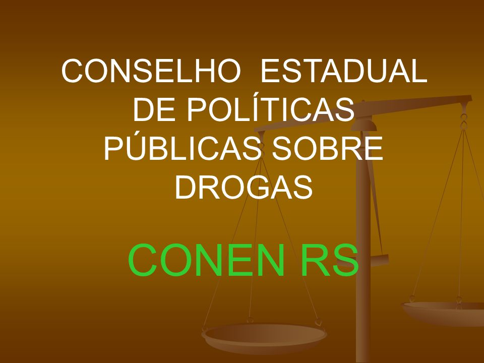 CONSELHO ESTADUAL DE POLÍTICAS PÚBLICAS SOBRE DROGAS CONEN RS