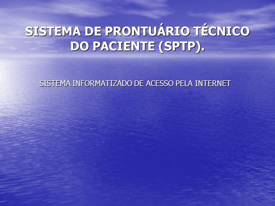 SISTEMA DE PRONTUÁRIO TÉCNICO DO PACIENTE (SPTP). SISTEMA INFORMATIZADO DE ACESSO PELA INTERNET