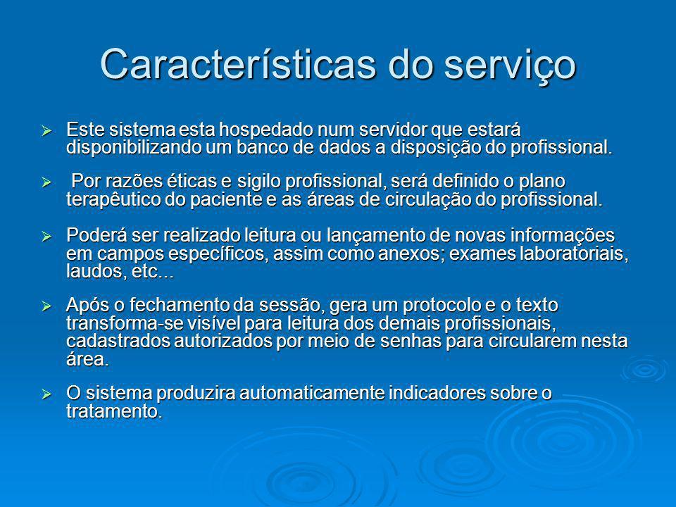  Este sistema esta hospedado num servidor que estará disponibilizando um banco de dados a disposição do profissional.