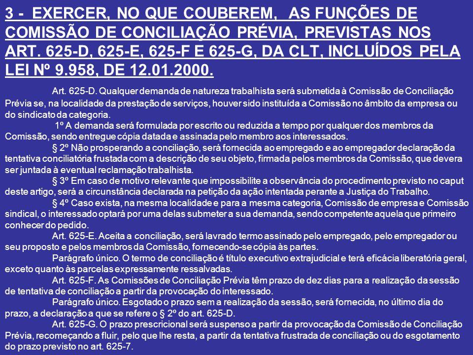 3 - EXERCER, NO QUE COUBEREM, AS FUNÇÕES DE COMISSÃO DE CONCILIAÇÃO PRÉVIA, PREVISTAS NOS ART. 625-D, 625-E, 625-F E 625-G, DA CLT, INCLUÍDOS PELA LEI