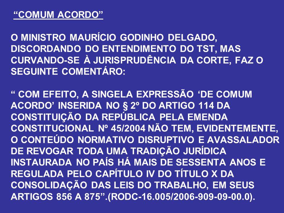 """""""COMUM ACORDO"""" O MINISTRO MAURÍCIO GODINHO DELGADO, DISCORDANDO DO ENTENDIMENTO DO TST, MAS CURVANDO-SE À JURISPRUDÊNCIA DA CORTE, FAZ O SEGUINTE COME"""