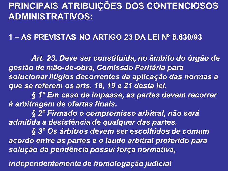 PRINCIPAIS ATRIBUIÇÕES DOS CONTENCIOSOS ADMINISTRATIVOS: 1 – AS PREVISTAS NO ARTIGO 23 DA LEI Nº 8.630/93 Art. 23. Deve ser constituída, no âmbito do