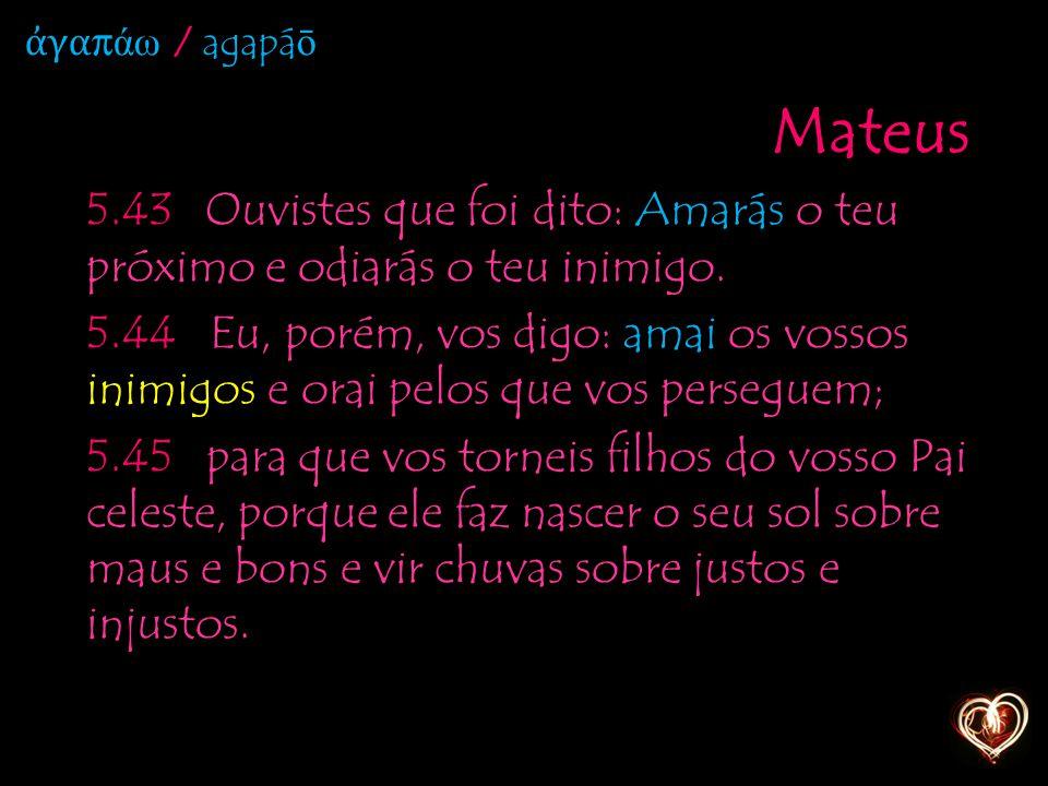 Mateus 5.43 Ouvistes que foi dito: Amarás o teu próximo e odiarás o teu inimigo.