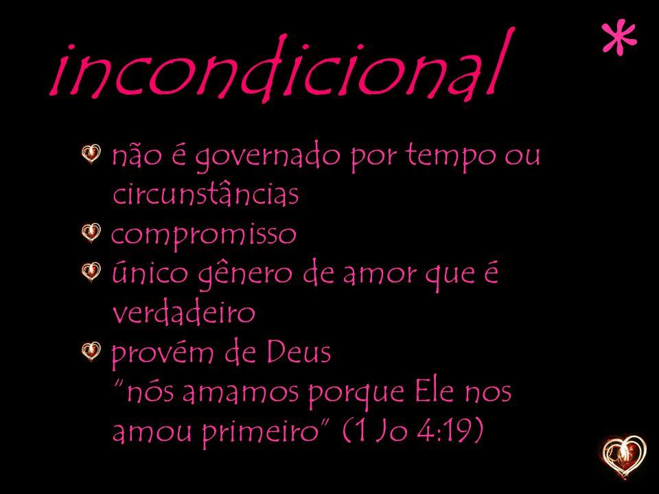 """incondicional não é governado por tempo ou circunstâncias compromisso único gênero de amor que é verdadeiro provém de Deus """"nós amamos porque Ele nos"""