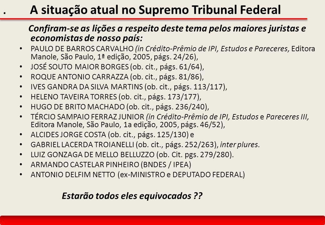 . A situação atual no Supremo Tribunal Federal Confiram-se as lições a respeito deste tema pelos maiores juristas e economistas de nosso país: PAULO D