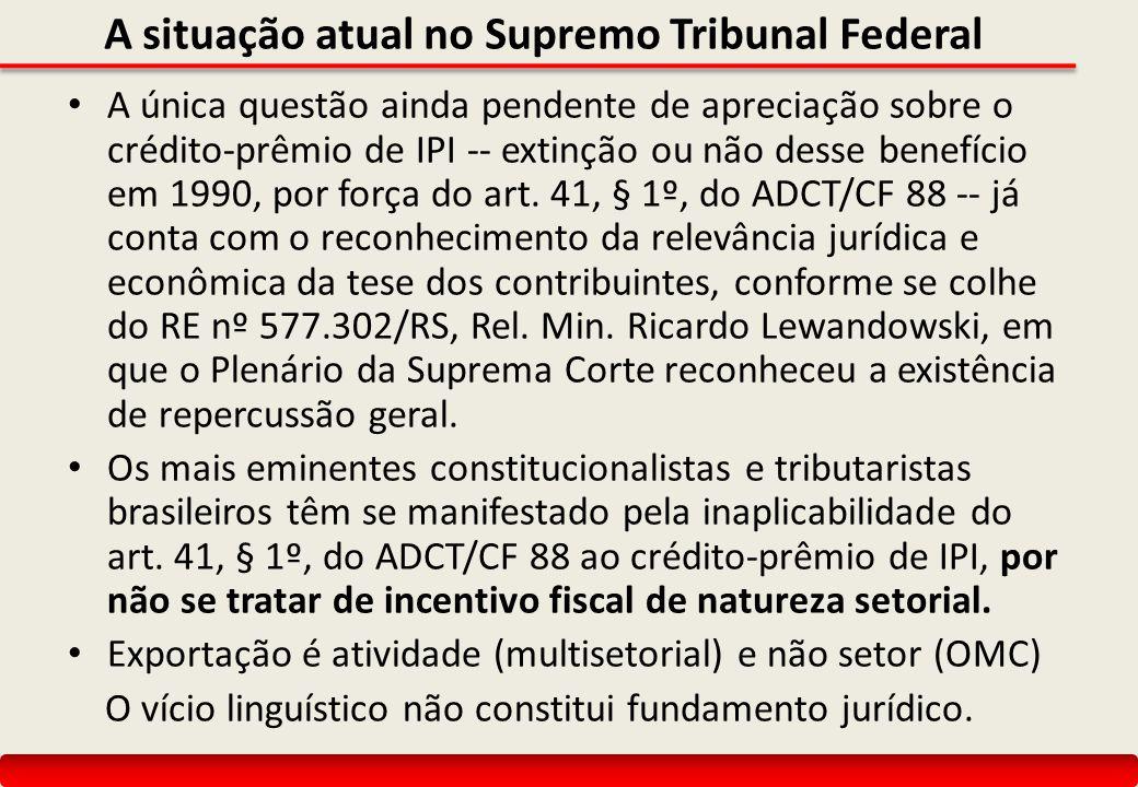A situação atual no Supremo Tribunal Federal A única questão ainda pendente de apreciação sobre o crédito-prêmio de IPI -- extinção ou não desse benef