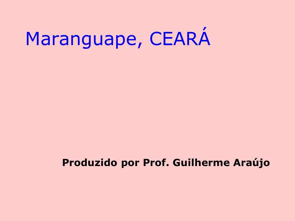 Maranguape, CEARÁ Produzido por Prof. Guilherme Araújo