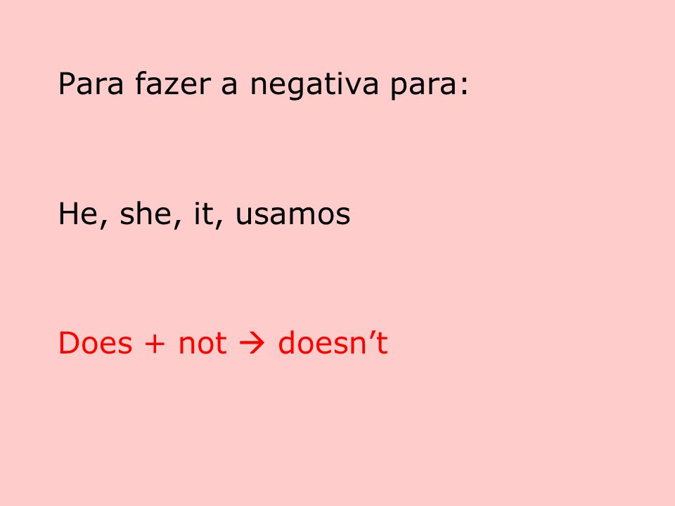 Veja como conjugar: He doesn't have She doesn't have It doesn't have