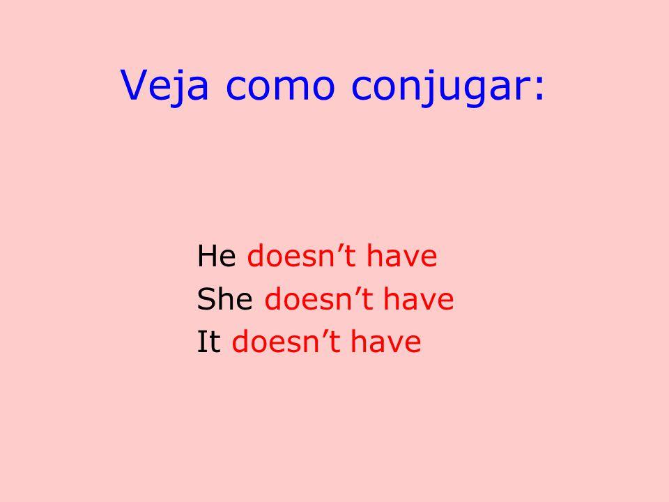 Note que ao conjugar a forma negativa para: he / she / it o verbo é have e não has como na afirmativa.