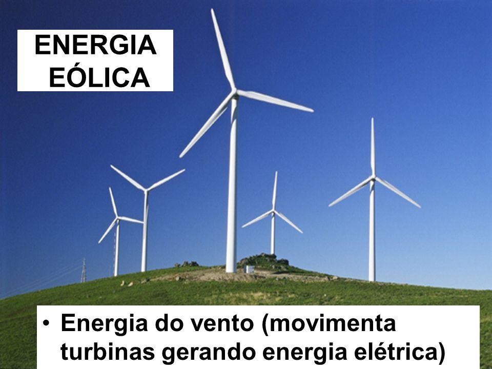 ENERGIA EÓLICA Energia do vento (movimenta turbinas gerando energia elétrica)