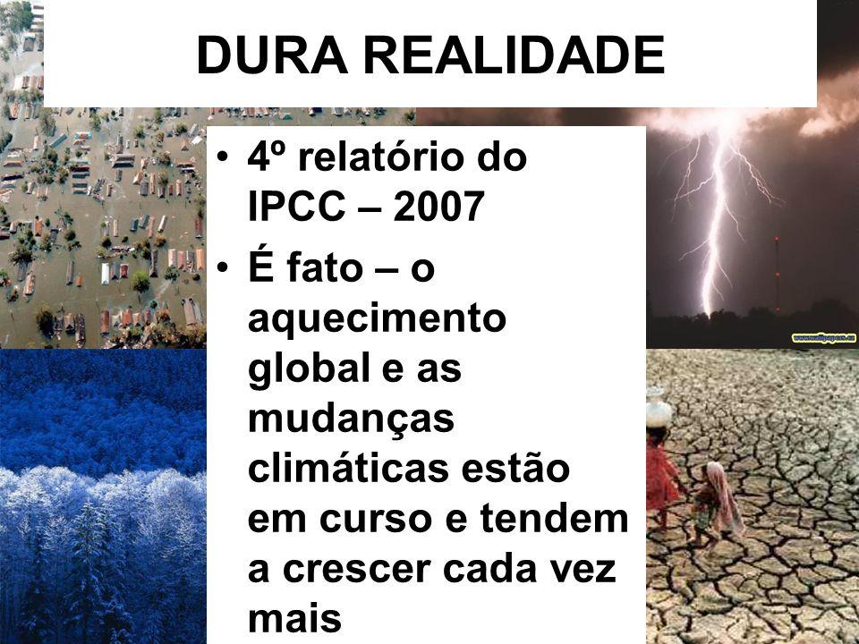 DURA REALIDADE 4º relatório do IPCC – 2007 É fato – o aquecimento global e as mudanças climáticas estão em curso e tendem a crescer cada vez mais