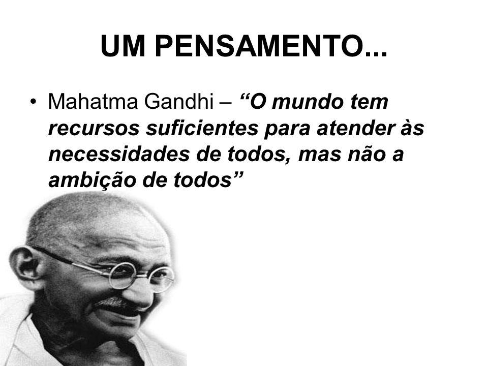 """UM PENSAMENTO... Mahatma Gandhi – """"O mundo tem recursos suficientes para atender às necessidades de todos, mas não a ambição de todos"""""""