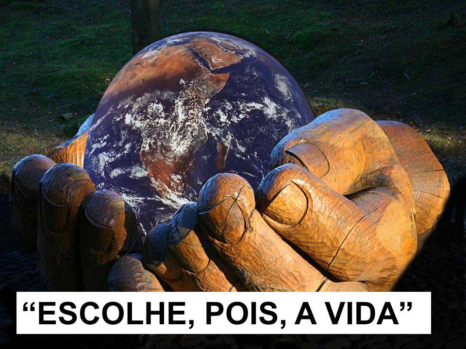 """""""ESCOLHE, POIS, A VIDA"""""""