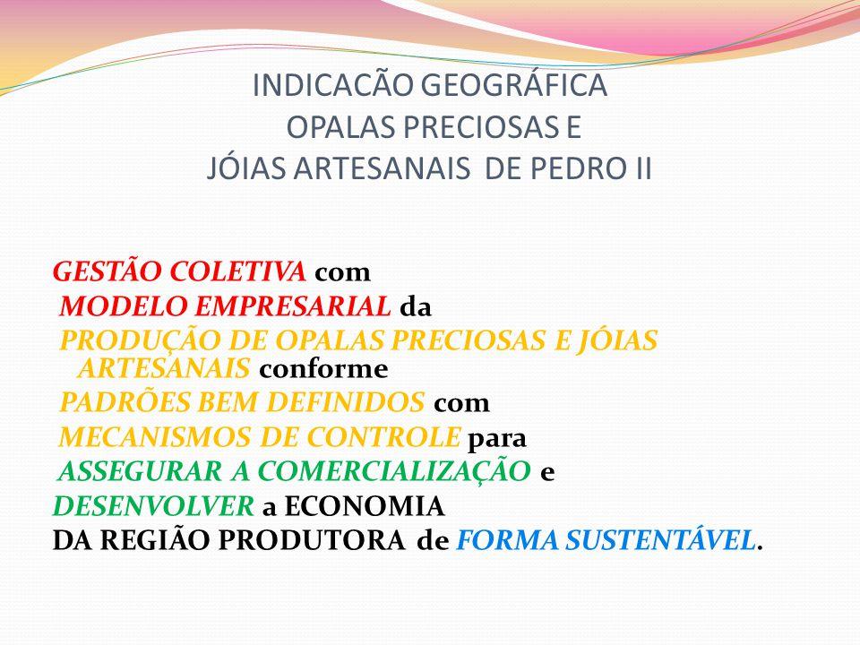 INDICACÃO GEOGRÁFICA OPALAS PRECIOSAS E JÓIAS ARTESANAIS DE PEDRO II GESTÃO COLETIVA com MODELO EMPRESARIAL da PRODUÇÃO DE OPALAS PRECIOSAS E JÓIAS AR