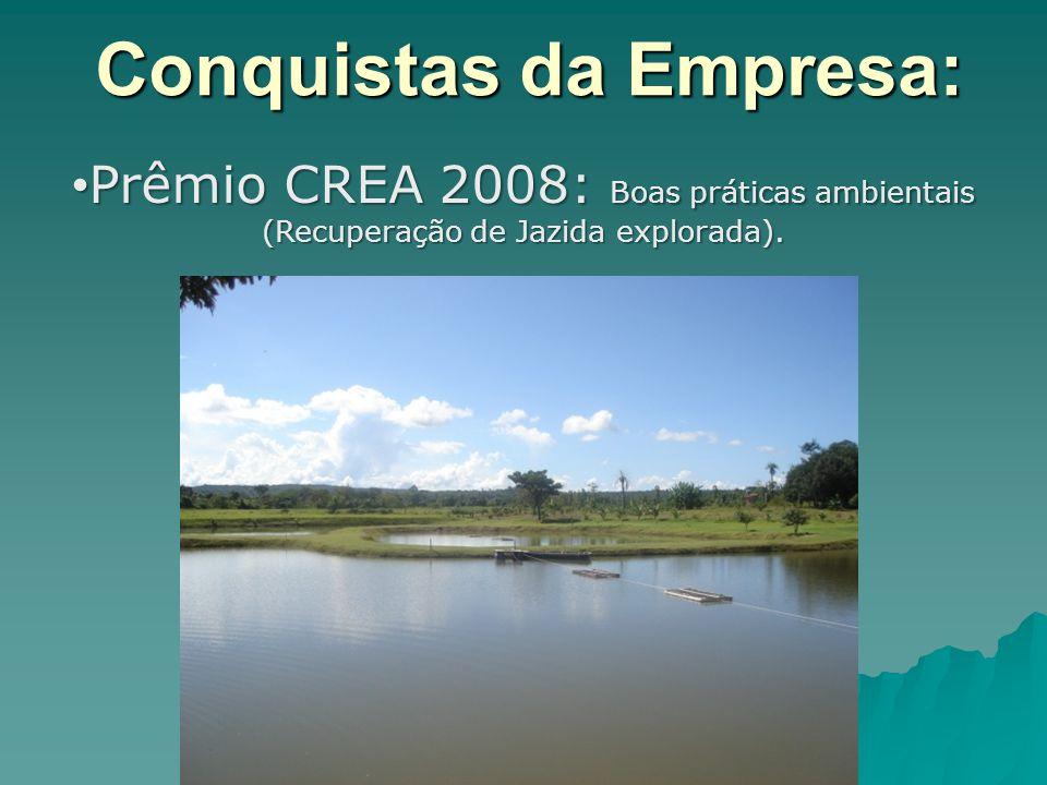 Conquistas da Empresa: Prêmio CREA 2008: Boas práticas ambientais (Recuperação de Jazida explorada). Prêmio CREA 2008: Boas práticas ambientais (Recup