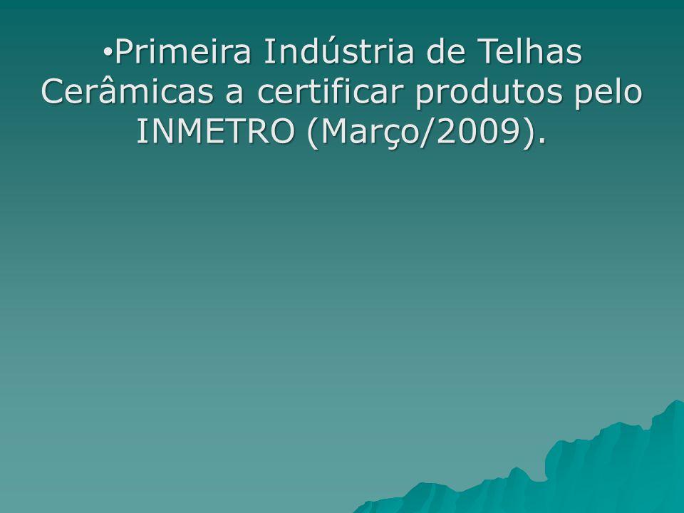Primeira Indústria de Telhas Cerâmicas a certificar produtos pelo INMETRO (Março/2009). Primeira Indústria de Telhas Cerâmicas a certificar produtos p