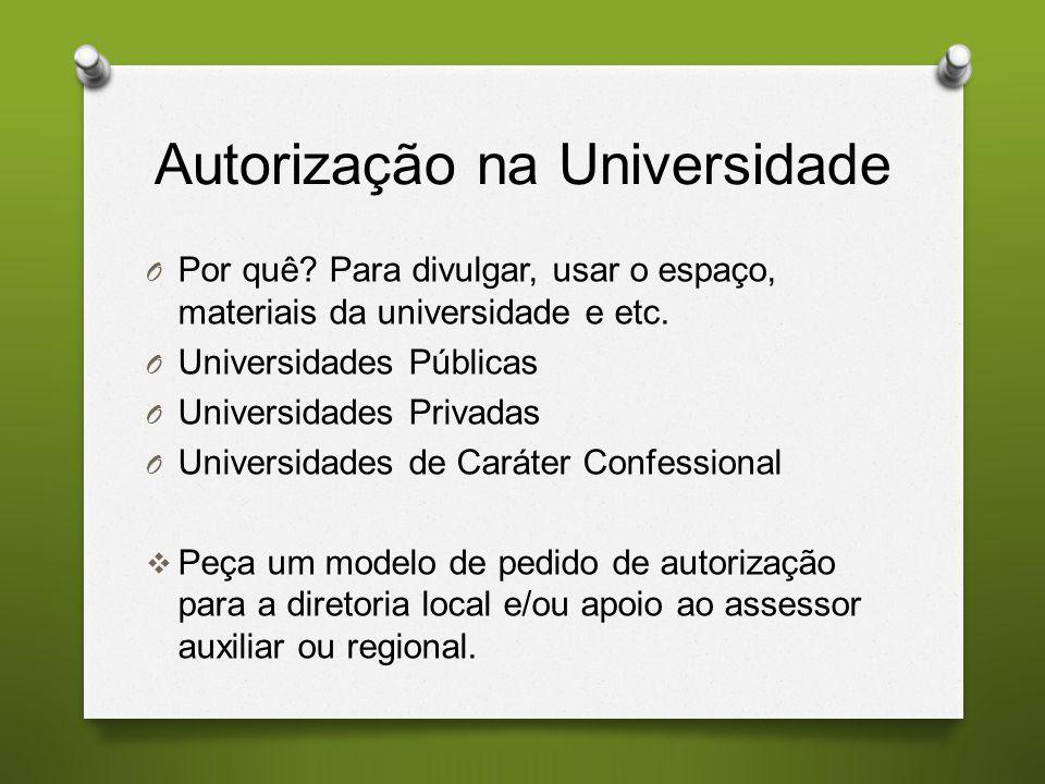 Autorização na Universidade O Por quê? Para divulgar, usar o espaço, materiais da universidade e etc. O Universidades Públicas O Universidades Privada