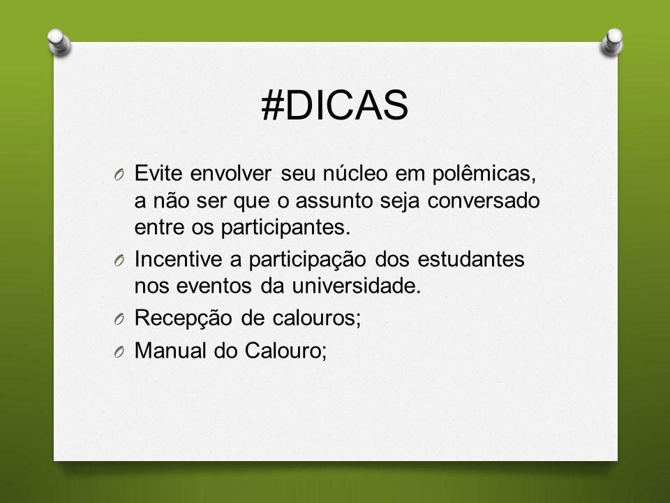 #DICAS O Evite envolver seu núcleo em polêmicas, a não ser que o assunto seja conversado entre os participantes. O Incentive a participação dos estuda