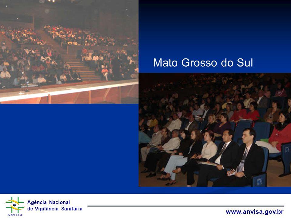 Agência Nacional de Vigilância Sanitária www.anvisa.gov.br Mato Grosso do Sul