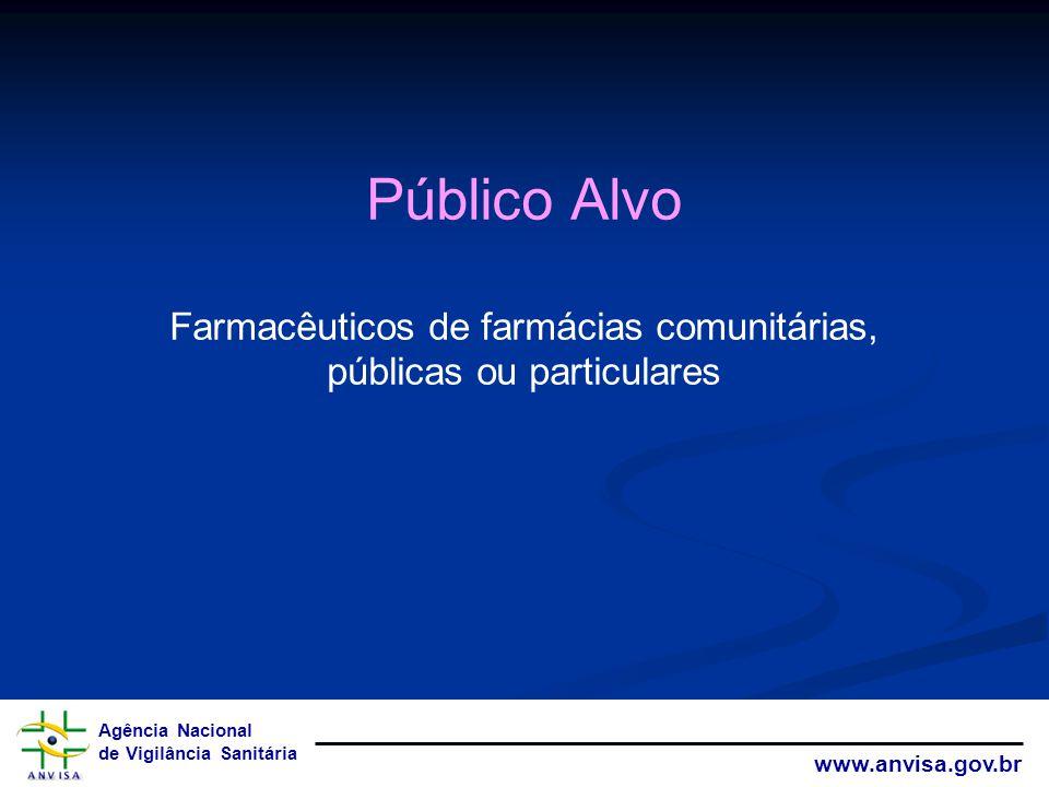 Agência Nacional de Vigilância Sanitária www.anvisa.gov.br Público Alvo Farmacêuticos de farmácias comunitárias, públicas ou particulares