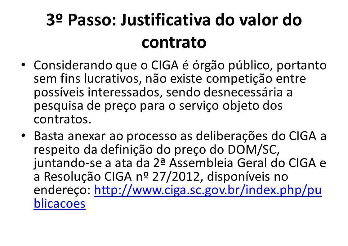3º Passo: Justificativa do valor do contrato Considerando que o CIGA é órgão público, portanto sem fins lucrativos, não existe competição entre possíveis interessados, sendo desnecessária a pesquisa de preço para o serviço objeto dos contratos.