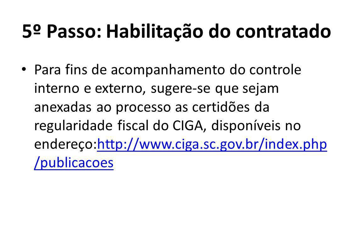 5º Passo: Habilitação do contratado Para fins de acompanhamento do controle interno e externo, sugere-se que sejam anexadas ao processo as certidões da regularidade fiscal do CIGA, disponíveis no endereço:http://www.ciga.sc.gov.br/index.php /publicacoeshttp://www.ciga.sc.gov.br/index.php /publicacoes