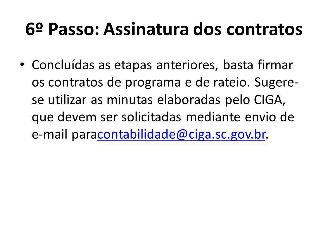 6º Passo: Assinatura dos contratos Concluídas as etapas anteriores, basta firmar os contratos de programa e de rateio. Sugere- se utilizar as minutas