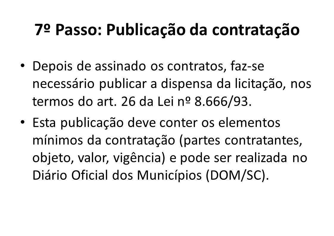 7º Passo: Publicação da contratação Depois de assinado os contratos, faz-se necessário publicar a dispensa da licitação, nos termos do art. 26 da Lei
