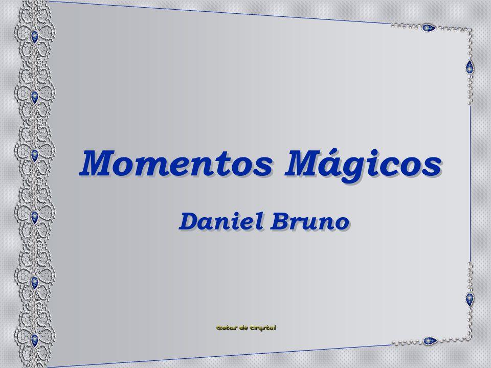 Momentos Mágicos Momentos Mágicos Daniel Bruno Daniel Bruno