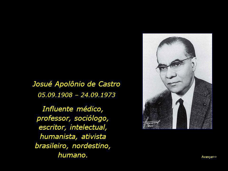 Em setembro de 2008 comemorou-se o centenário de nascimento de Josué de Castro. Avançar>>