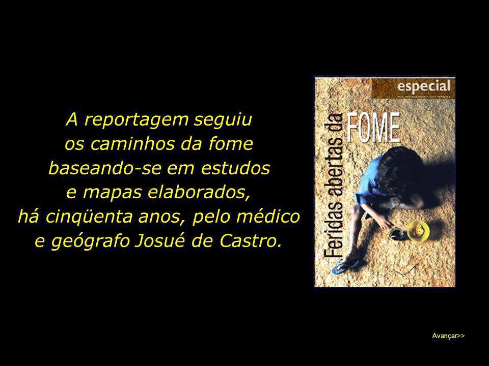 """Para marcar o centenário de seu nascimento, o """"Jornal do Commercio"""", do Recife, veiculou um caderno especial chamado """"Feridas Abertas da Fome."""" Avança"""