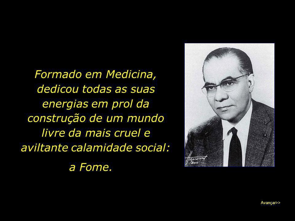 Josué de Castro nasceu no Recife, no ano de 1908. Avançar>>