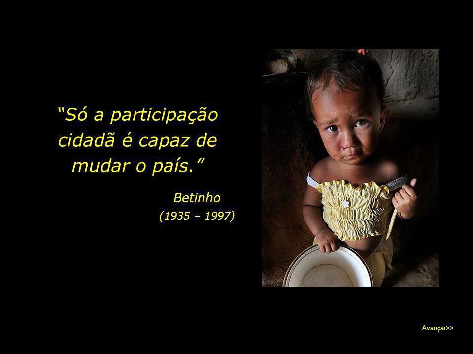 Apenas por meio da consciência social poderemos amenizar o sofrimento causado pela miséria, que em pleno século XXI ainda cega, castiga e mata... Avan