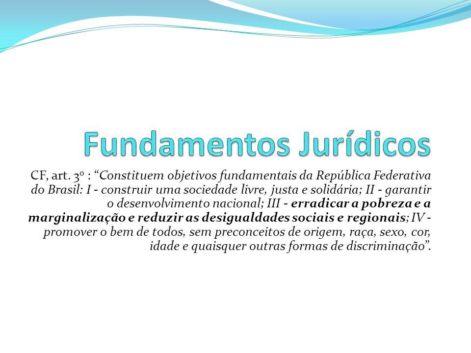 """CF, art. 3 o : """"Constituem objetivos fundamentais da República Federativa do Brasil: I - construir uma sociedade livre, justa e solidária; II - garant"""